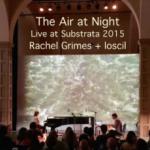 The Air at Night : Rachel + LOSCIL Live at Substrata